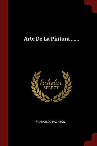 Descargar Libro Arte De La Pintura ...... de Francisco Pacheco