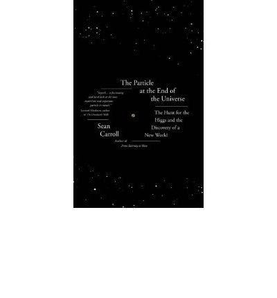 [( The Particle at the End of the Universe: The Hunt for the Higgs and the Discovery of a New World )] [by: Sean Carroll] [Nov-2012]
