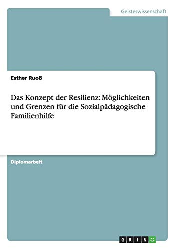 Das Konzept der Resilienz: Möglichkeiten und Grenzen für die Sozialpädagogische Familienhilfe