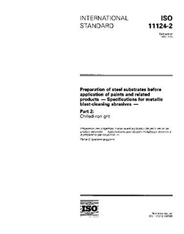 ISO 11124-2:1993, Preparation of steel substrates before application of paints and related products - Specifications for metallic blast-cleaning abrasives - Part 2: Chilled-iron