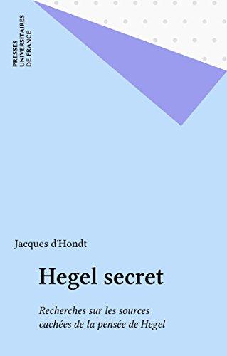 Hegel secret: Recherches sur les sources cachées de la pensée de Hegel