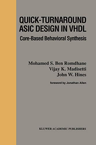 Quick-Turnaround ASIC Design in VHDL: Core-Based Behavioral Synthesis (The Springer International Series in Engineering and Computer Science, Band 367)