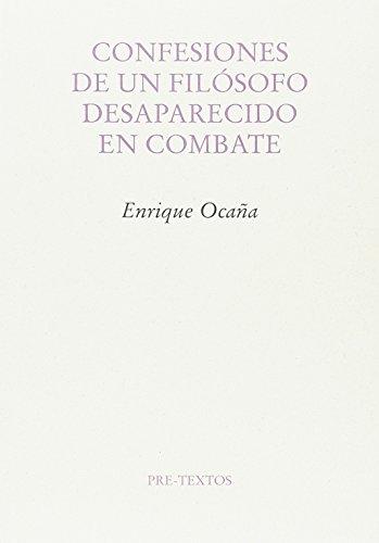 Confesiones de un filósofo desaparecido en combate (Ensayo) por Enrique Ocaña Fernández