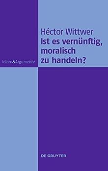 Ist es vernünftig, moralisch zu handeln? (Ideen & Argumente)