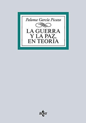 La guerra y la paz en teoría: Un recorrido por la historia y el pensamiento de los clásicos internacionales (Derecho - Biblioteca Universitaria De Editorial Tecnos)