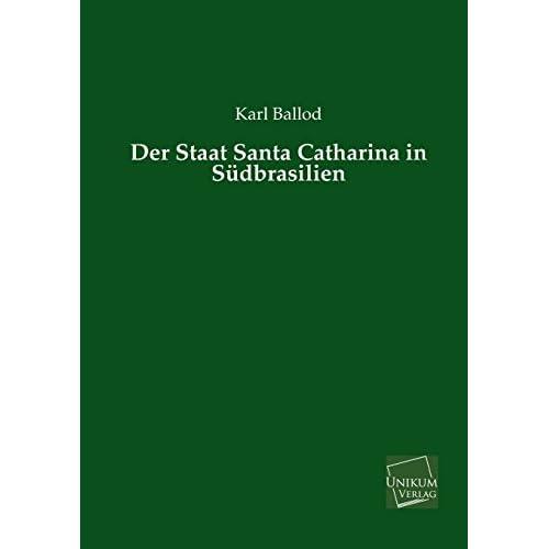 Der Staat Santa Catharina in Sudbrasilien by Karl Ballod (2013-05-23)
