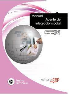 Manual Agente de Integración Social. Formación para el empleo (Formacion Empleo Sectorial) por ICB Editores