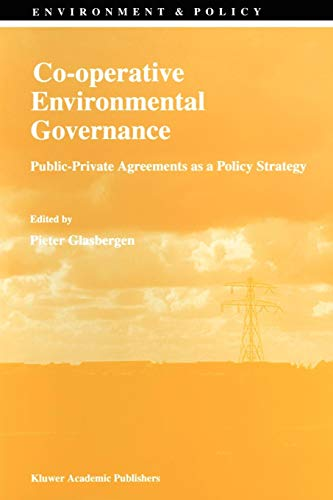 Co-operative Environmental Governance: Public-Private Agreements as a Policy Strategy (Environment & Policy (12), Band 12)