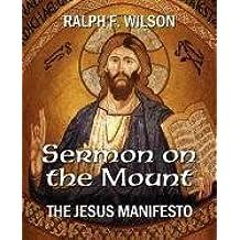 Sermon on the Mount: The Jesus Manifesto by Ralph F. Wilson (2011-10-24)