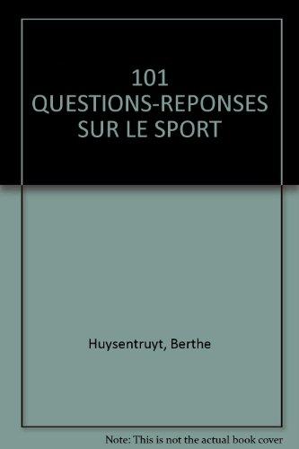 101 QUESTIONS-REPONSES SUR LE SPORT par Berthe Huysentruyt