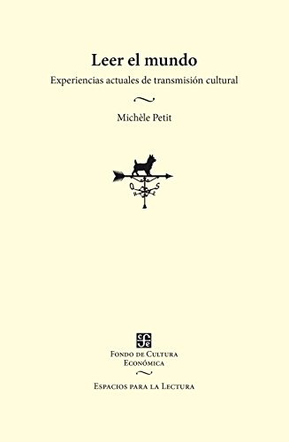 Leer el mundo. Experiencias actuales de transmisión cultural por Michèle Petit