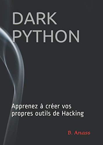 DARK PYTHON: Apprenez à créer vos propre outils de Hacking