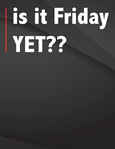 Is it Friday yet??: Song and Music Composition Notebook Jottings Drawings Black Background White Text Design - Large 8.5 x 11 inches - 110 Pages ... Funny Gag Gift for Adults, Sarcastic Gag