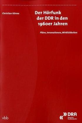 Der Hörfunk der DDR in den 1960er Jahren: Pläne, Innovationen, Wirklichkeiten