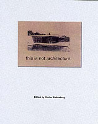 [(This is Not Architecture : Media Constructions)] [Edited by Kester Rattenbury] published on (May, 2002)
