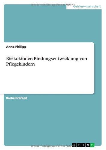 Risikokinder: Bindungsentwicklung von Pflegekindern by Anna Philipp (2014-04-14)