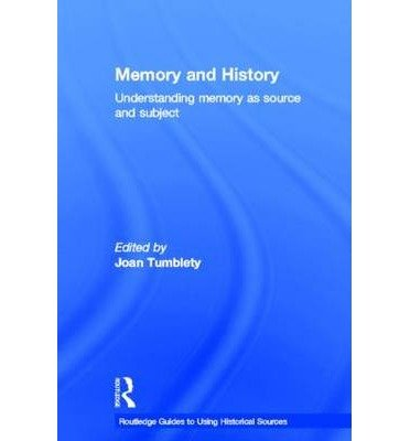 Memory and History: Understanding Memory as Source and Subject (Routledge Guides to Using Historical Sources) (Hardback) - Common
