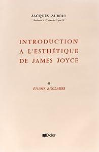 Introduction à l'esthétique de James Joyce par Jacques Aubert