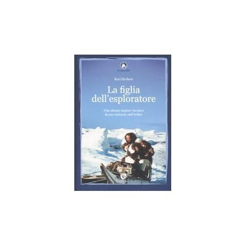 La Figlia Dell'esploratore. Una Donna Inglese Riscopre La Sua Infanzia Nell'artico