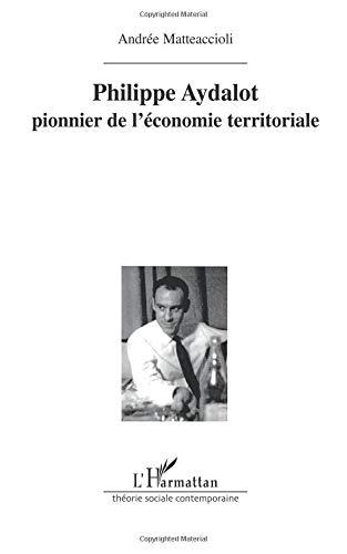 Philippe Aydalot, pionnier de l'économie territoriale par Andrée Matteaccioli