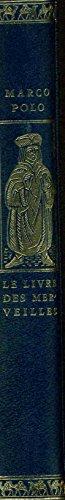 Ici commence le livre de Messire Marco Polo Noble Citoyen de Venise ou l'on raconte LES MERVEILLES DU MONDE. Texte intégral en français moderne d'après les travaux de M. G. Pauthier sur les manuscrits de la Bibliothèque Nationale de Paris avec les 84 enlum