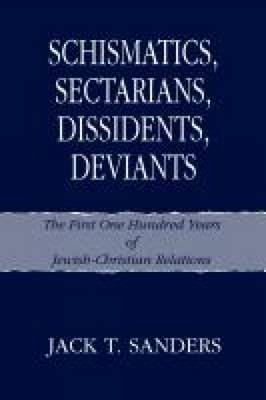 [(Schismatics, Sectarians, Dissidents, Deviants : The First One Hundred Years of Jewish-Christian...