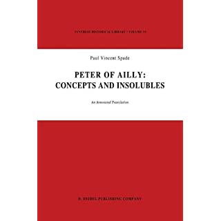 Peter of Ailly: Concepts and Insolubles: An Annotated Translation (Synthese Historical Library Book 19)