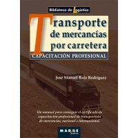 Capacitación profesional para el transporte de mercancías por carretera (Biblioteca de Logística) por José Manuel Ruiz Rodríguez
