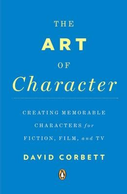 By Corbett, David ( Author ) [ The Art of Character: Creating Memorable Characters for Fiction, Film, and TV By Jan-2013 Paperback