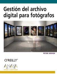 Gestión del archivo digital para fotógrafos (Diseño Y Creatividad) por Peter Krogh
