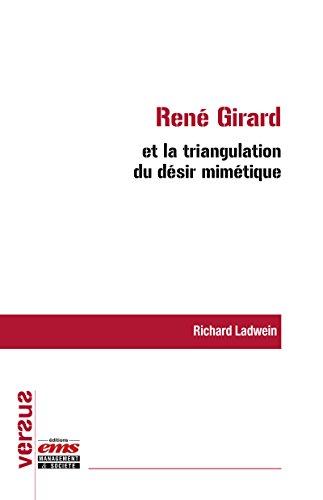 René Girard et la triangulation du désir mimétique (Versus) par Richard Ladwein