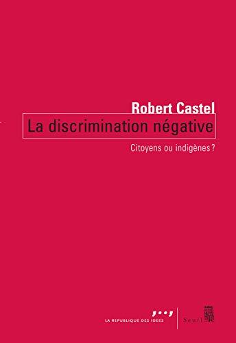 La Discrimination négative. Citoyens ou indigènes?