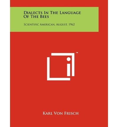 [(Dialects in the Language of the Bees: Scientific American, August, 1962)] [Author: Karl von Frisch] published on (September, 2011)
