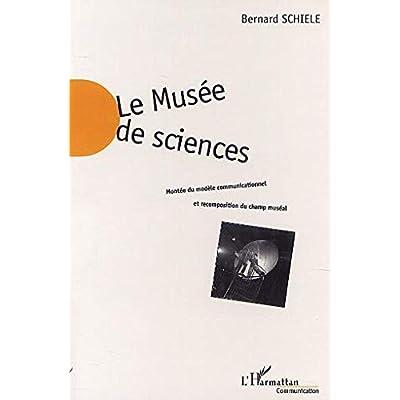 LE MUSÉE DE SCIENCES: Montée du modèle communicationnel et recomposition du champ muséal