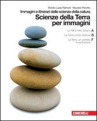 Scienze della terra per immagini. Immagini e itinerari delle scienze della natura. Vol. A-B-F. Per le scuole superiori. Con espansione online