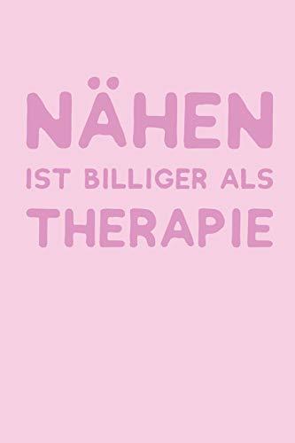 Nähen Ist Billiger Als Therapie: Liniertes Notizbuch, Journal, Tagebuch, Organizer, Planer (Billig Spulen)