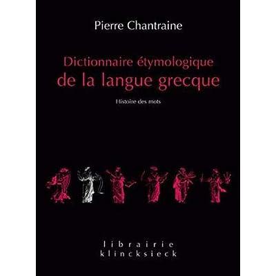 Dictionnaire étymologique de la langue grecque: Histoire des mots