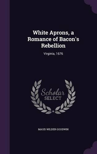 White Aprons, a Romance of Bacon's Rebellion: Virginia, 1676