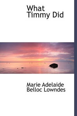 [(What Timmy Did)] [By (author) Marie Adelaide Belloc Lowndes] published on (May, 2011)
