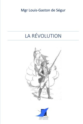 La Révolution par Mgr Louis-Gaston de Ségur