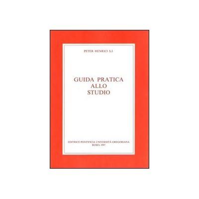 Guida Pratica Allo Studio. Con Una Bibliografia Degli Strumenti Di Lavoro Per La Filosofia E La Teologia