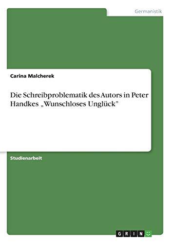 """Die Schreibproblematik des Autors in Peter Handkes """"Wunschloses Unglück"""""""