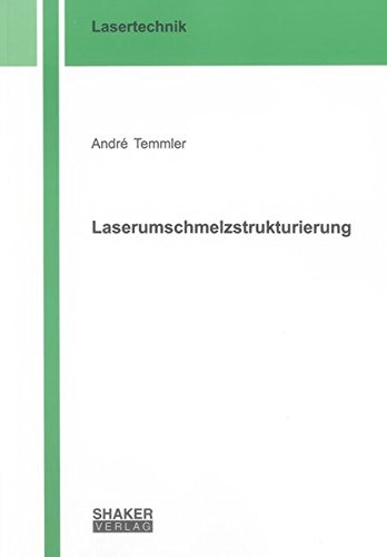 Laserumschmelzstrukturierung (Berichte aus der Lasertechnik)