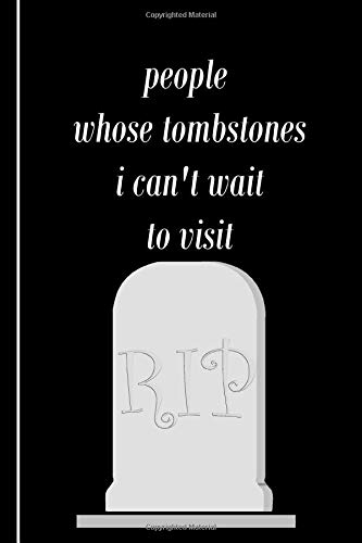 Tombstone Humor - People Whose Tombstones I Can't Wait