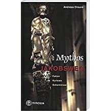 Mythos Jakobsweg: Fakten, Kurioses, Geheimnisse by Andreas Drouve (2004-06-05)