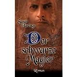 Der schwarze Magier : historischer Roman um Richard Löwenherz. Club-Premiere - Susan Hastings