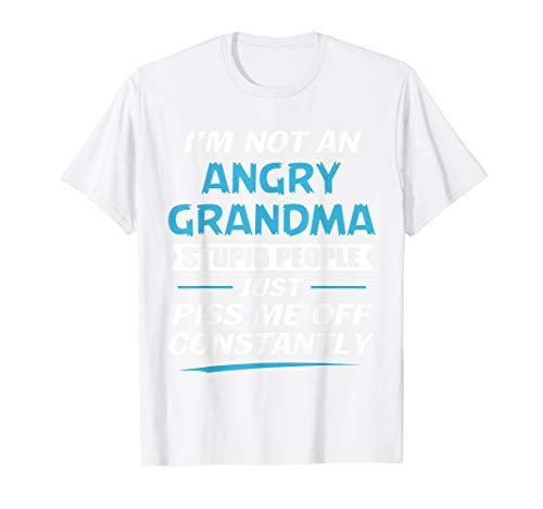 I am not an angry grandma. Stupid people just piss me off  T-Shirt (Off T-shirt Piss)