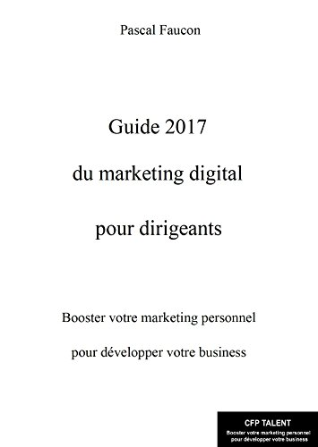 Livres gratuits Guide 2017 du Marketing Digital pour les Dirigeants: Booster votre marketing personnel pour développer votre business pdf ebook