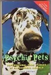 Psychic Pets (Supernatural True Stories of Paranormal Animals) by John Sutton (1997-08-01)