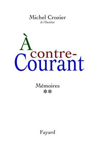 Mémoires : Tome 2, A contre-courant 1969-2000 par Michel Crozier